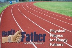 tips for physical fitness for handy fathers