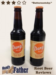 Dang! Butterscotch Root Beer Review Dang! That's good root beer! Butterscotch